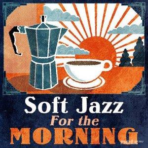 VA - Soft Jazz For the Morning (2013)
