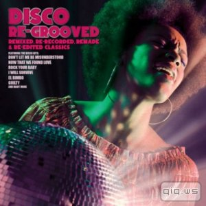 Disco Re Grooved: Remixed Re Recorded Remade & Re Edited Classics (2014)