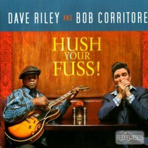 Dave Riley & Bob Corritore - Hush Your Fuss! (2013)