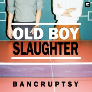 Bancruptsy - Old Boy Slaughter (2014)