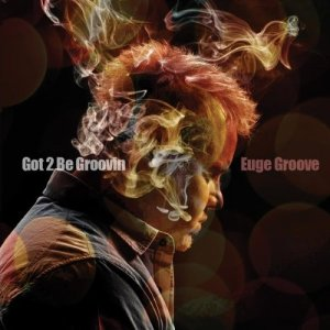 Euge Groove – Got 2 Be Groovin' (2014)
