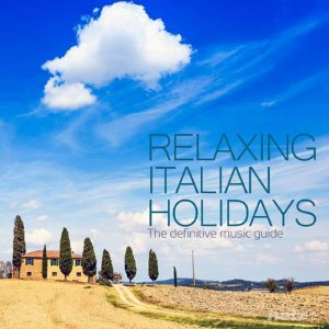 Various Artist - Relaxing Italian Holidays the Definitive Music Guide (2014)