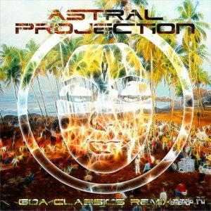 Astral Projection - Goa Classics Remixed (2014)