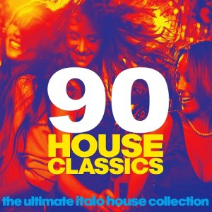 90 House Classics (The Ultimate Italo House Collection) (2015)