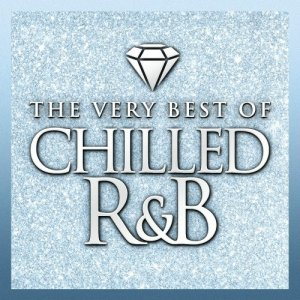 Chilled R&B - The Very Best Of [Box Set] (2015)