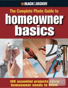Black & Decker. The Complete Photo Guide Homeowner Basics/Jodie Carter/2008
