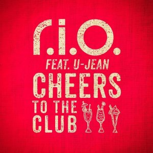 R.I.O. Feat. U-Jean - Cheers To The Club (2015)