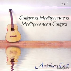 Andalucia Chill Mediterranean Guitars Vol 1 (2015)