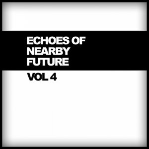 Echoes Of Nearby Future, Vol. 4 (2015)