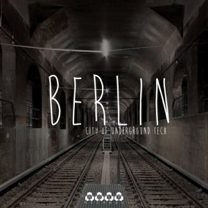 Berlin - City Of Underground Tech (2016)
