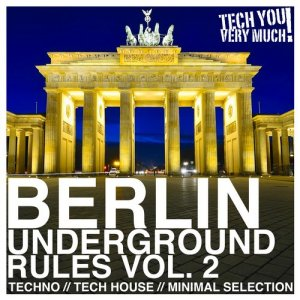 Berlin Underground Rules, Vol. 2 (Techno, Tech House, Minimal Selection) (2016)