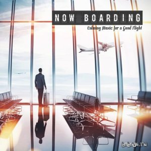 Now Boarding: Calming Music for a Good Flight (2016)