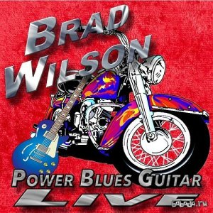 Brad Wilson - Power Blues Guitar Live (2016)