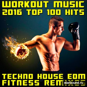 Workout Music 2016 Top 100 Hits Techno House Edm Fitness Remixes (2016)