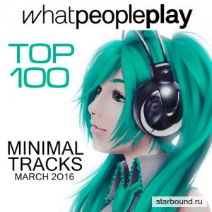 Whatpeopleplay Top 100 Minimal Tracks March 2016 (2016)