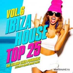 Ibiza House Top 25 Vol.6 (The Island Club Pounders, Electro & Sunset House Tunes) (2016)