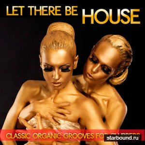 Let There Be House: Classic Organic Grooves For Clubbers (2016)