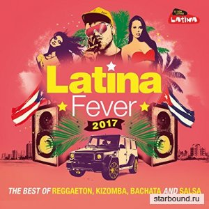 Latina Fever 2017: The Best Of Reggaeton, Kizomba, Bachata And Salsa (2017)