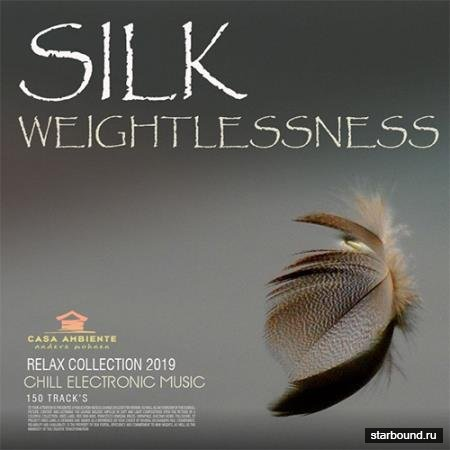 Silk Weightlessness: Chill Electronic Music (2019)